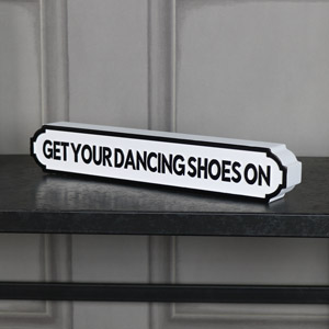 "Freestanding Vintage Street Style Sign ""Get Your Dancing Shoes On"""