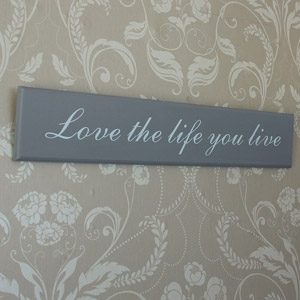 'Love the life you live' Grey Wooden Wall Plaque