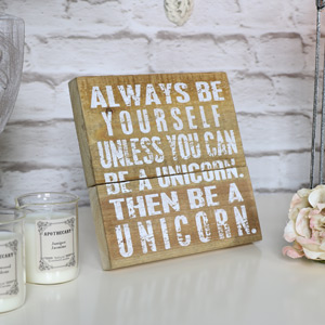 'Be a Unicorn' Freestanding Wooden Sign